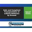 Safe and Compliant Transportation <br/>of Lithium Batteries <br/>byGround 2020